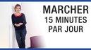 marcher 15 minutes par jour