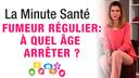 Fumeur régulier : à quel âge faut-il vraiment arrêter de fumer ?