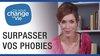 surpasser vos phobies