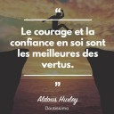 Le courage et la confiance en soi sont les meilleures des vertus.
