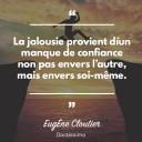 La jalousie provient di¦üun manque de confiance non pas envers li¦üautre, mais envers soi-mI¦üme.