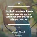 Li¦üoptimiste est une forme de courage qui donne confiance aux autres et mE¦êne au succE¦ês.