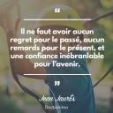 Il ne faut avoir aucun regret pour le passE¦Ç, aucun remords pour le prE¦Çsent, et une confiance inE