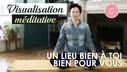 VISUALISATION_MEDITATIVE_UN_LIEU_BIEN_A_TOI