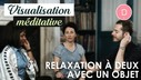 VISUALISATION_MEDITATIVE_TUTO_RELAXATION_A_DEUX