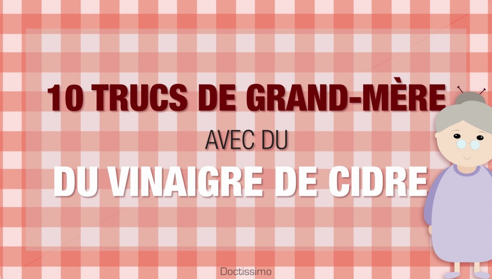 10 trucs de grand m re avec du vinaigre de cidre une vid o famille doctissimo. Black Bedroom Furniture Sets. Home Design Ideas