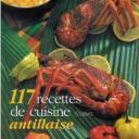 117 recettes de cuisine antillaise : Sous le soleil des Tropiques