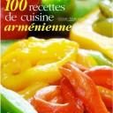 100 recettes de cuisine arménienne : Voyage culinaire